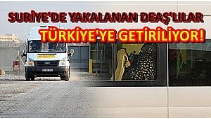 SURİYE'DE YAKALANAN DEAŞ'LILAR TÜRKİYE'YE GETİRİLİYOR!