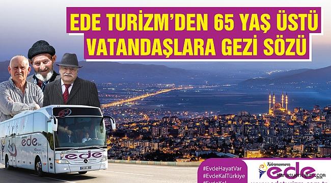 Ede Turizm'den 65 Yaş Üstü Vatandaşlara Gezi Sözü