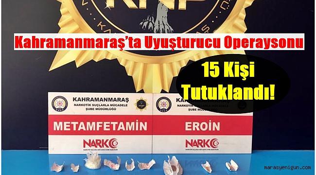 Kahramanmaraş'ta Zehir Taciri 15 Kişi Tutuklandı!