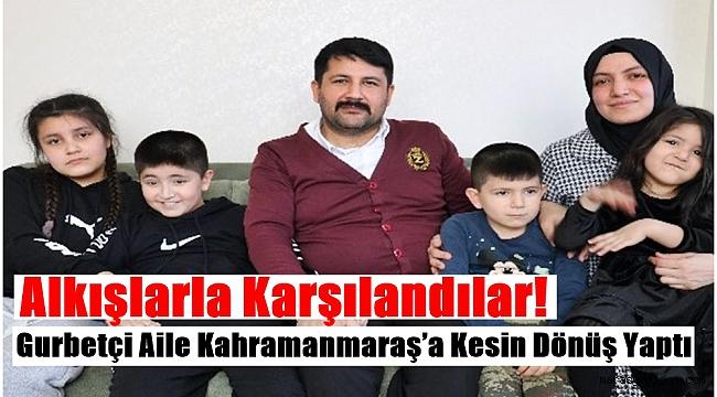Alkışlarla Karşılandılar! Gurbetçi Aile Kahramanmaraş'a Kesin Dönüş Yaptı