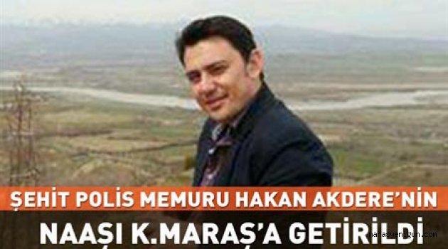 Şehit Polis Memuru Hakan Akdere'nin Naaşı K.Maraş'a Getirildi